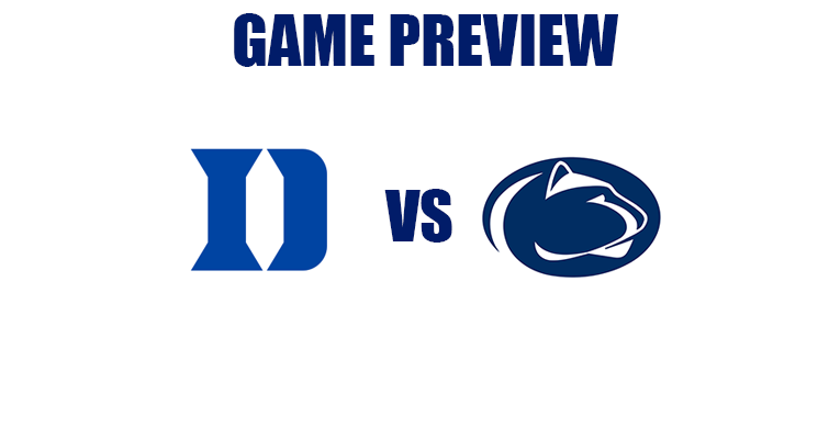 Game Preview by @RandyDunson – Duke Blue Devils vs. Penn State Nittany Lions