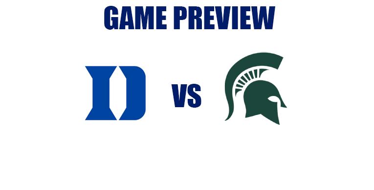 Game Preview by @RandyDunson – Duke Blue Devils vs. Michigan State Spartans